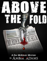 Above The Fold (Day McKelvey Mystery Series) - Amber Adams